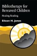 Bibliotherapy for Bereaved Children: Healing Reading