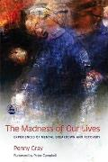 The Madness of Our Lives: Experiences of Mental Breakdown and Recovery