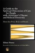 A Guide to the Spiritual Dimension of Care for People with Alzheimer's Disease and Related Dementia: More Than Body, Brain and Breath
