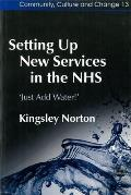 Setting Up New Services in the Nhs: 'Just Add Water!'