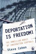 Deportation Is Freedom!: The Orwellian World of Immigration Controls