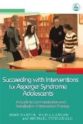 Succeeding with Interventions for Asperger Syndrome Adolescents: A Guide to Communication and Socialization in Interaction Therapy