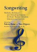 Songwriting Methods Techniques & Clinical Applications for Music Therapy Clinicians Educators & Students