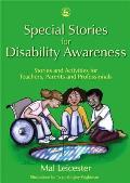 Stories and Activities for Teachers, Parents and Professionals: Special Stories for Disability Awareness