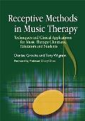 Receptive Methods In Music Therapy Techniques & Clinical Applications For Music Therapy Clinicians Educators & Students