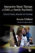 Interactive Music Therapy in Child and Family Psychiatry: Clinical Practice, Research and Teaching