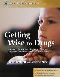 Getting Wise to Drugs: A Resource for Teaching Children about Drugs, Dangerous Substances and Other Risky Situations