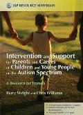 Intervention and Support for Parents and Carers of Children and Young People on the Autism Spectrum: A Resource for Trainers