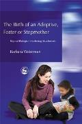 Birth of an Adoptive, Foster or Stepmother: Beyond Biological Mothering Attachments