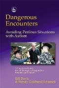 Dangerous Encounters - Avoiding Perilous Situations with Autism: A Streetwise Guide for All Emergency Responders, Retailers and Parents