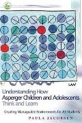 Understanding How Asperger Children and Adolescents Think and Learn: Creating Manageable Environments for as Students