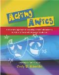 Acting Antics: A Theatrical Approach to Teaching Social Understanding to Kids and Teens with Asperger Syndrome