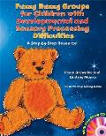 Fuzzy Buzzy Groups for Children with Developmental and Sensory Processing Difficulties: A Step-By-Step Resource [With CD (Audio)]