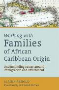 Working with Families of African Caribbean Origin Understanding Issues Around Immigration & Attachment