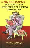 Mr. Hartston's Most Excellent Encyclopedia of Useless Information: The Supreme Miscellany of Fantastic Facts