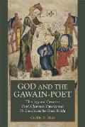 God and the Gawain-Poet: Theology and Genre in Pearl, Cleanness, Patience and Sir Gawain and the Green Knight