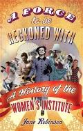 Force to be Reckoned With A History of the Womens Institute