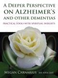 Deeper Perspective on Alzheimers & Other Dementias Practical Tools with Spiritual Insights