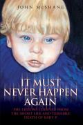 It Must Never Happen Again: The Lessons Learned from the Short Life and Terrible Death of Baby