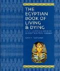 Egyptian Book of Living & Dying The Illustrated Guide to Ancient Egyptian Wisdom