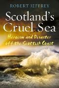 Scotland's Cruel Sea: Heroism and Disaster Off the Scottish Coast