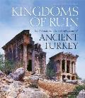 Kingdoms of Ruin The Art & Architectural Splendours of Ancient Turkey