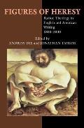 Figures of Heresy - Radical Theology in English and American Writing, 1800-2000