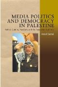 Media Politics and Democracy in Palestine - Political Culture, Pluralism, and the Palestinian Authority
