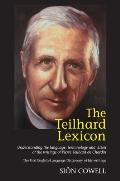 The Teilhard Lexicon - Understanding the Language, Terminology and Vision of the Writings of Pierre Teilhard de Chardin: The First English-language Dictionary of his Writings