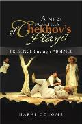 A New Poetics of Chekhov's Plays - Presence Through Absence