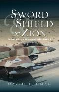 Sword & Shield of Zion - The Israel Air Force in the Arab-Israeli Conflict, 1948-2012