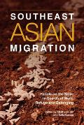 Southeast Asian Migration - People on the Move in Search of Work, Refuge, and Belonging