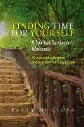 Finding Time for Your Self - A Spiritual Survivor's Workbook - 52 Weeks of Reflections & Exercises for Busy People