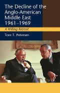 Decline of the Anglo-American Middle East, 1961-1969 - A Willing Retreat