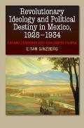 Revolutionary Ideology & Political Destiny in Mexico, 1928-1934 - Lazaro Cardenas and Adalberto Tejeda