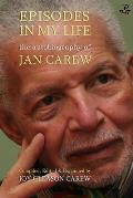 Episodes in My Life: The Autobiography of Jan Carew: Compiled, Edited and Expanded by Joy Gleason Carew