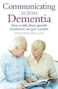 Communicating Across Dementia How to Talk Listen Provide Stimulation & Give Comfort