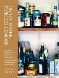 Crazy Water Pickled Lemons Enchanting Dishes from the Middle East Mediterranean & North Africa