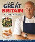 Made in Great Britain: 150 New Recipes Using Delicious Local Ingredients