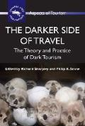 Darker Side Of Travel The Theory & Practice Of Dark Tourism