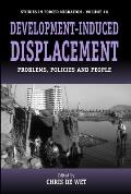 Development-Induced Displacement: Problems, Policies and People