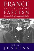 France in the Era of Fascism: Essays on the French Authoritarian Right