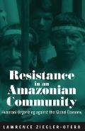 Resistance In An Amazonian Community Huaorani Organizing Against The Global Economy