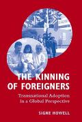 The Kinning of Foreigners: Transnational Adoption in a Global Perspective