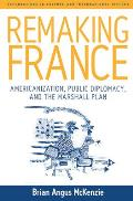 Remaking France: Americanization, Public Diplomacy, and the Marshall Plan