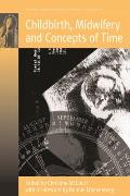Childbirth, Midwifery and Concepts of Time. Edited by Christine McCourt
