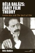 Bala Balazs: Early Film Theory: Visible Man and the Spirit of Film
