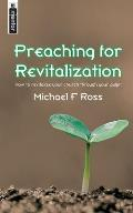 Preaching for Revitalization: How to Revitalize Your Church Through Your Pulpit