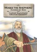 Moses the Shepherd: Chosen by God: Book 2 (Told from Exodus 2-4)