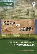 Keep on Going: Seven Youth Group Sessions on 1 Thessalonians